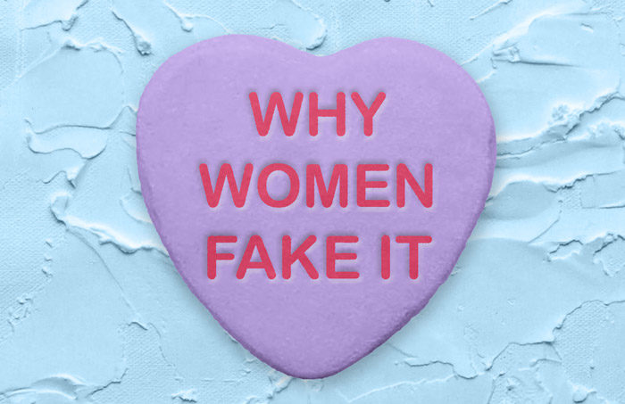 Why Women Fake it