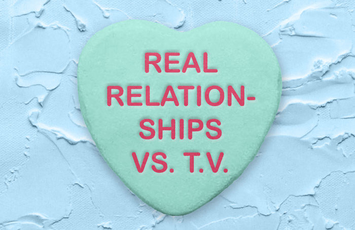 Real Relationships vs TV Relationships