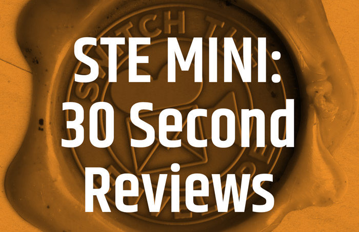 STE Mini: 30 Second Reviews