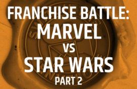 208.2 Franchise Battle Marvel Vs. Star Wars Part 2